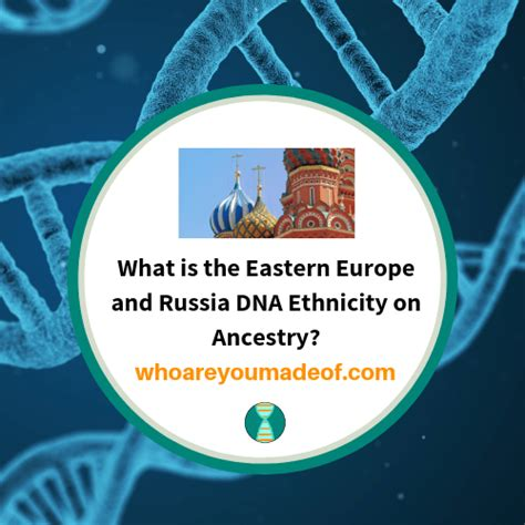 What is the Eastern Europe and Russia DNA Ethnicity on